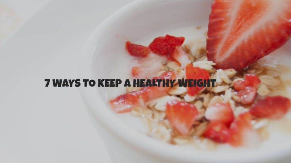 7 Ways To Keep A Healthy Weight